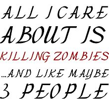 ALL I CARE ABOUT IS KILLING ZOMBIES  by Divertions