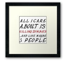 ALL I CARE ABOUT IS KILLING ZOMBIES  Framed Print