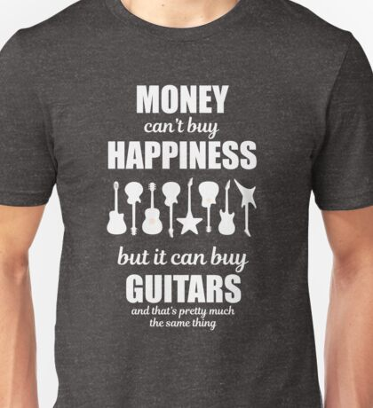 Money Can't Buy Happiness Guitars T-Shirt Unisex T-Shirt