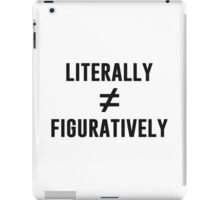 Literally Does Not Equal Figuratively iPad Case/Skin