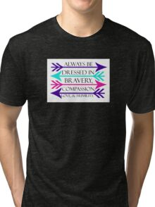 Dressed in Bravery, Compassion, Love, & Humility Tri-blend T-Shirt