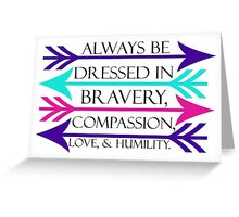 Dressed in Bravery, Compassion, Love, & Humility Greeting Card