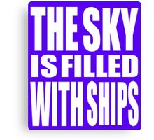 The Sky Is Filled With Ships Canvas Print
