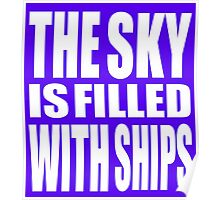 The Sky Is Filled With Ships Poster