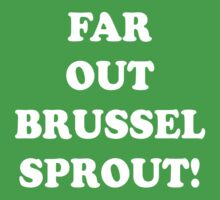 Far Out Brussel Sprout! Kids Clothes
