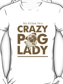 Crazy Pug Lady T Shirt and Items - Funny Women's Pug Shirt T-Shirt