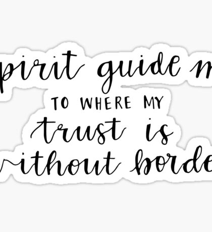 spirit guide me to where my trust is without borders black Sticker