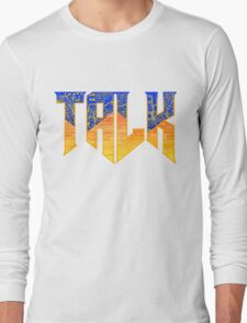 If only you could Talk to the Monsters... Long Sleeve T-Shirt
