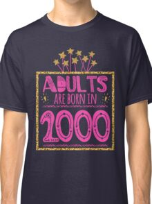 adults are born in 2000 17 years old shirt Classic T-Shirt