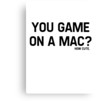 You Game On A Mac? How Cute Canvas Print