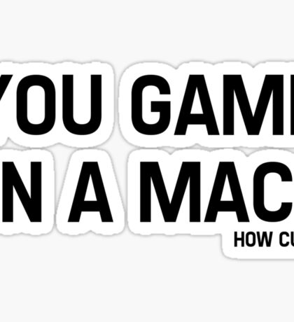 You Game On A Mac? How Cute Sticker