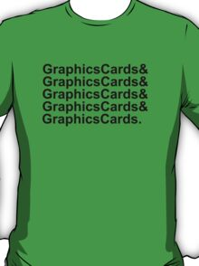 Graphics Cards and Graphics Cards T-Shirt