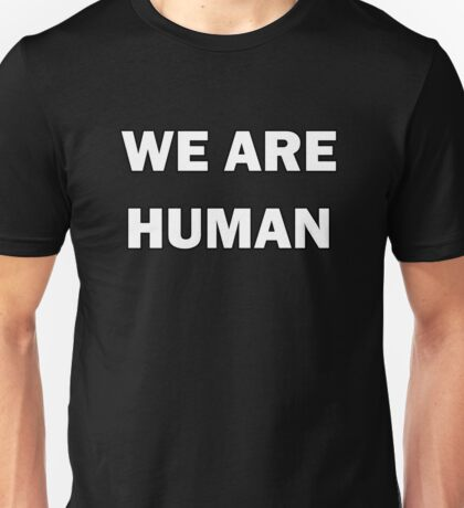 We Are Human by Basement Mastermind Unisex T-Shirt