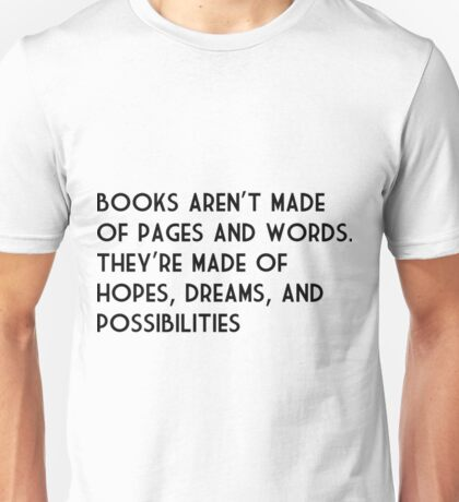 Books Aren't Made Of Pages And Words Book Shirts Unisex T-Shirt