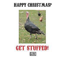 Happy Christmas? Get Stuffed! Cynical Turkey Photographic Print