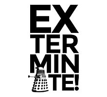 EXTERMINATE 2 Photographic Print