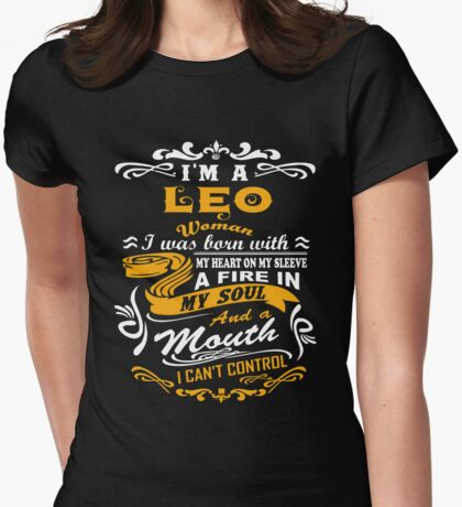 I am a leo woman i was born with my heart on my sleeve a fire in my soul and a mouth Womens Fitted T-Shirt