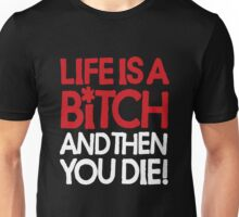 Life is a bitch and then you die Unisex T-Shirt