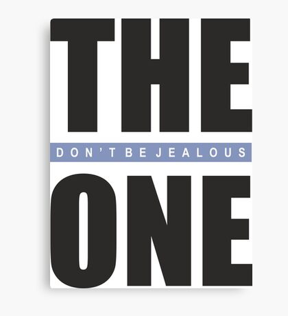 The One Don't Be Jealous Text Typography Cool Modern Casual Canvas Print