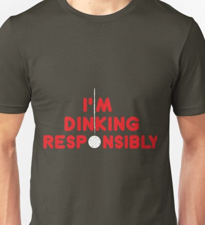 I'm Dinking Responsibly -Pickleball Player Gift Idea  Unisex T-Shirt