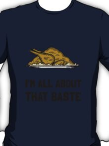 All About That Baste Thanksgiving Turkey T-Shirt