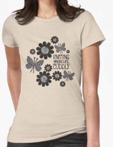 KNITTING NEEDLES BUTTERFLY MAKES LIFE CUDDLY T-Shirt