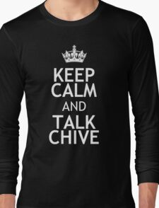 KEEP CALM AND TALK CHIVE Long Sleeve T-Shirt