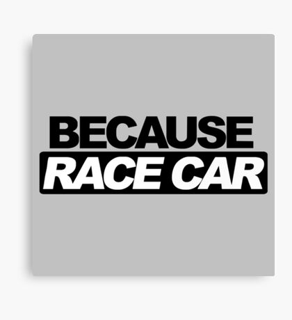 Because Race Car Canvas Print