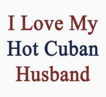I Love My Hot Cuban Husband  by supernova23