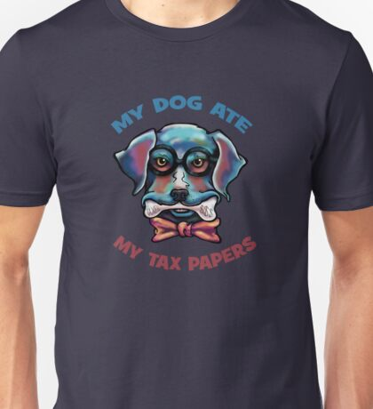 My Dog Ate My Tax Papers Unisex T-Shirt