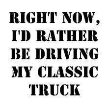 Right Now, I'd Rather Be Driving My Classic Truck - Black Text by cmmei