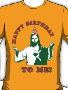 Happy Birthday To Me!   Jesus Christmas Funny Quote Ugly Sweater T-Shirt