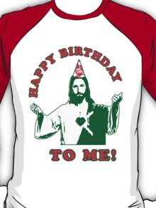 Happy Birthday To Me! | Jesus Christmas Funny Quote Ugly Sweater T-Shirt