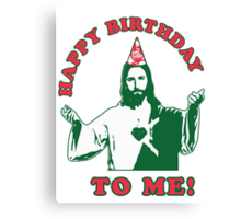 Happy Birthday To Me!   Jesus Christmas Funny Quote Ugly Sweater Canvas Print
