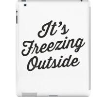 It's Freezing Outside | Winter, Christmas iPad Case/Skin