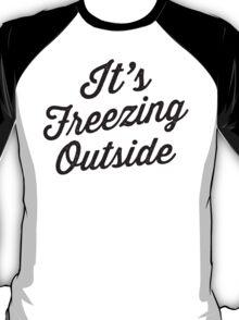 It's Freezing Outside | Winter, Christmas T-Shirt