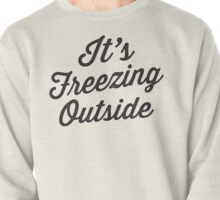 It's Freezing Outside | Winter, Christmas Pullover