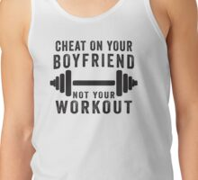 Cheat On Your Boyfriend, Not Your Workout | Funny Fitness Inspirational Quote, Workout Shirt Tank Top