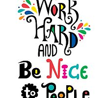Work Hard & Be Nice To People  by Andi Bird