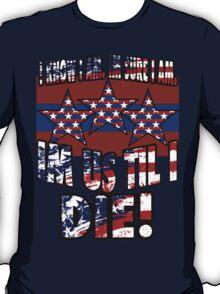 Im US Till I Die! T-Shirt