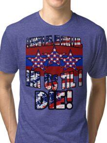 Im US Till I Die! Tri-blend T-Shirt