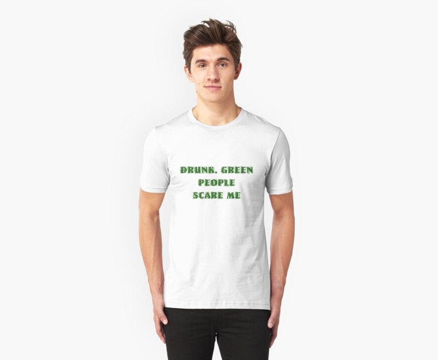 Drunk Green People Scare Me (White Shirt) by Ruth Palmer