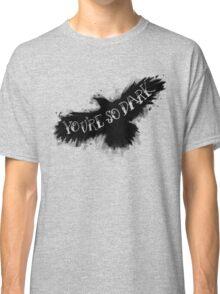You're So Dark Classic T-Shirt