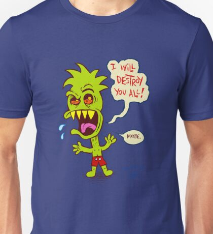 I will destroy you all! Unisex T-Shirt