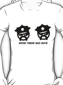 SEIZE THESE BAD BOYS T-Shirt
