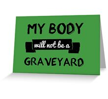 My Body Will Not Be A Graveyard Greeting Card