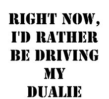 Right Now, I'd Rather Be Driving My Dualie - Black Text by cmmei