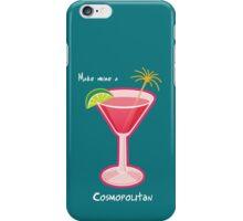 Make mine a Cosmopolitan iPhone Case/Skin