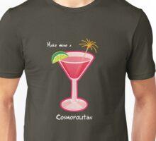 Make mine a Cosmopolitan Unisex T-Shirt