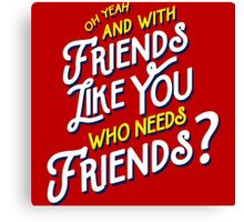 With Friends Like You Who Needs Friends - Dirk Calloway (Rushmore) Canvas Print